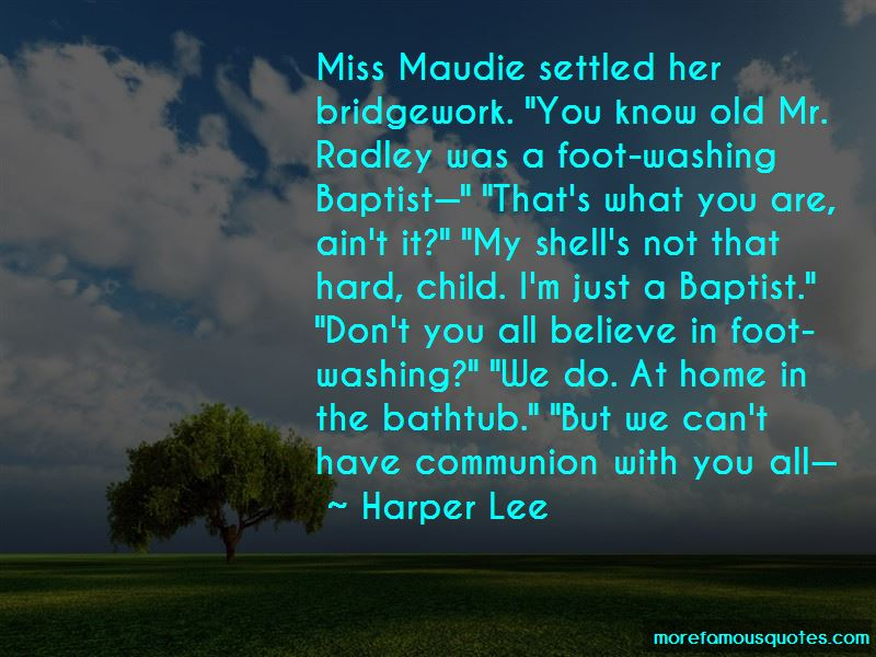 miss maudie quotes Miss maudie is an avid gardener and grows many different types of flowers, but she is best known for her azalea bushes, which she tends to especially carefully.