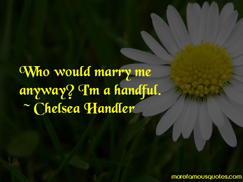 I'm A Handful Quotes