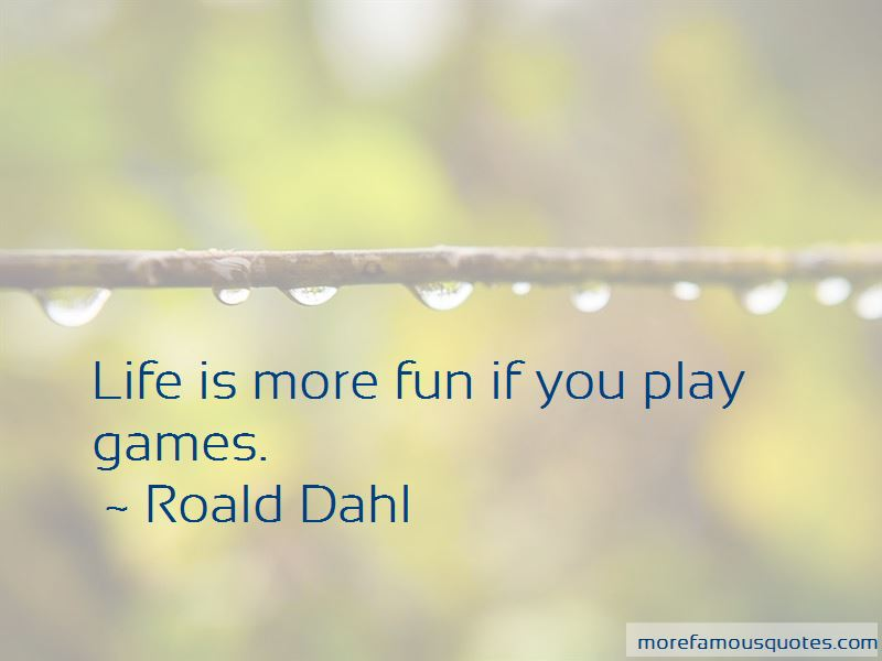 Life Is More Fun Quotes