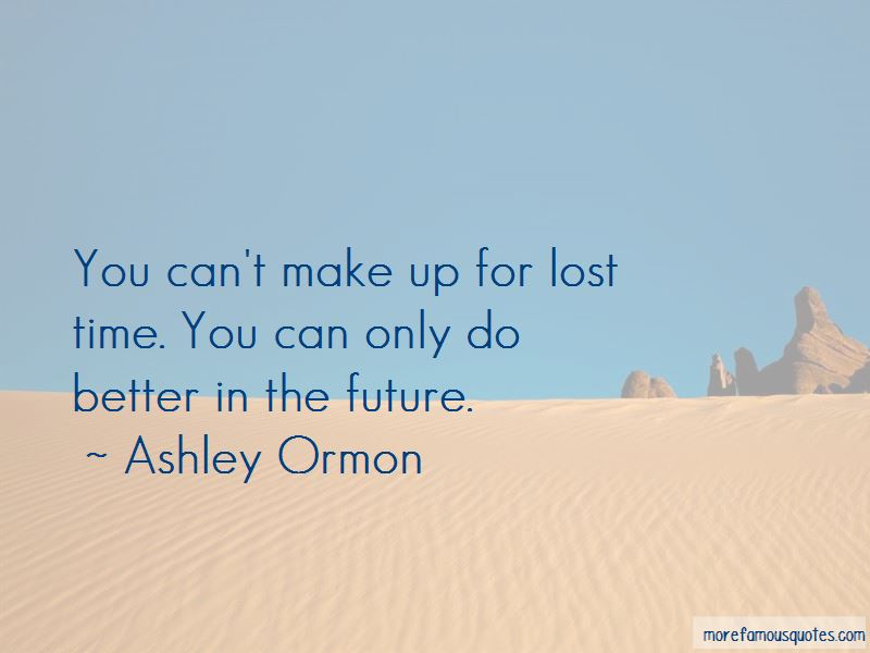 You Can't Make Up For Lost Time Quotes: Top 1 Quotes About