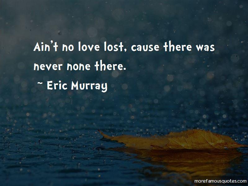 Ain't No Love Lost Quotes