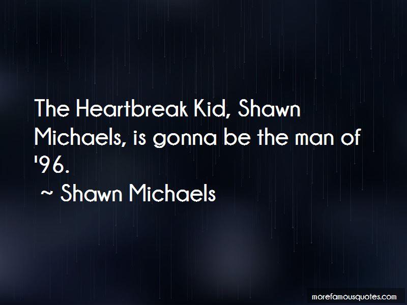 Heartbreak Kid Shawn Michaels Quotes