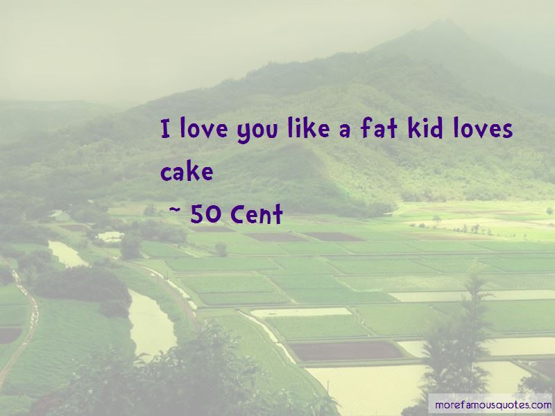Love You Like A Fat Kid Quotes
