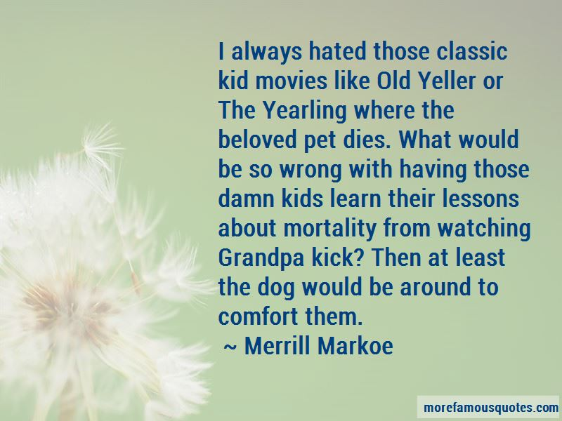 Pet Dies Quotes: top 7 quotes about Pet Dies from famous authors