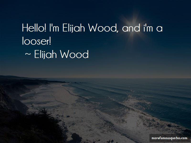 Elijah Wood Quotes Pictures 3