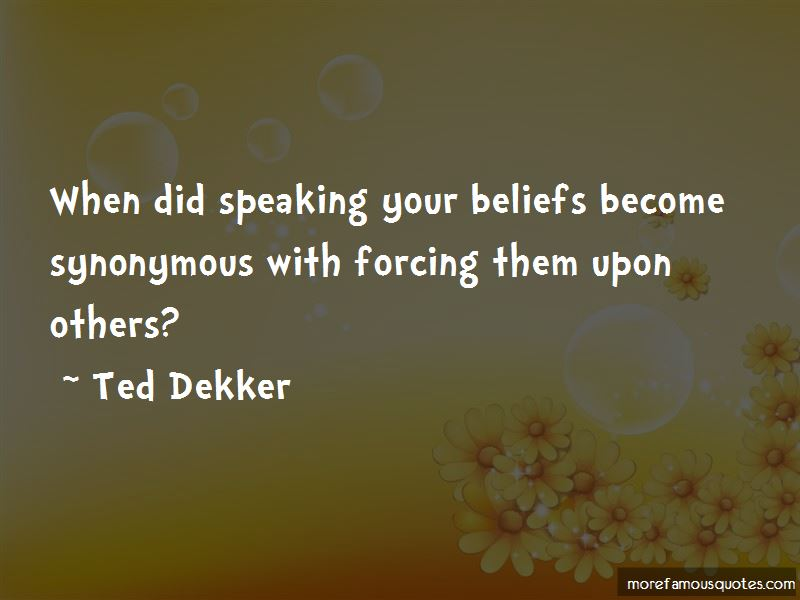 Quotes About Forcing Beliefs On Others