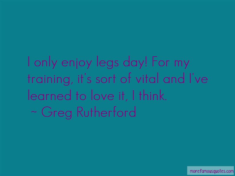 Quotes About Legs Day: top 46 Legs Day quotes from famous ...