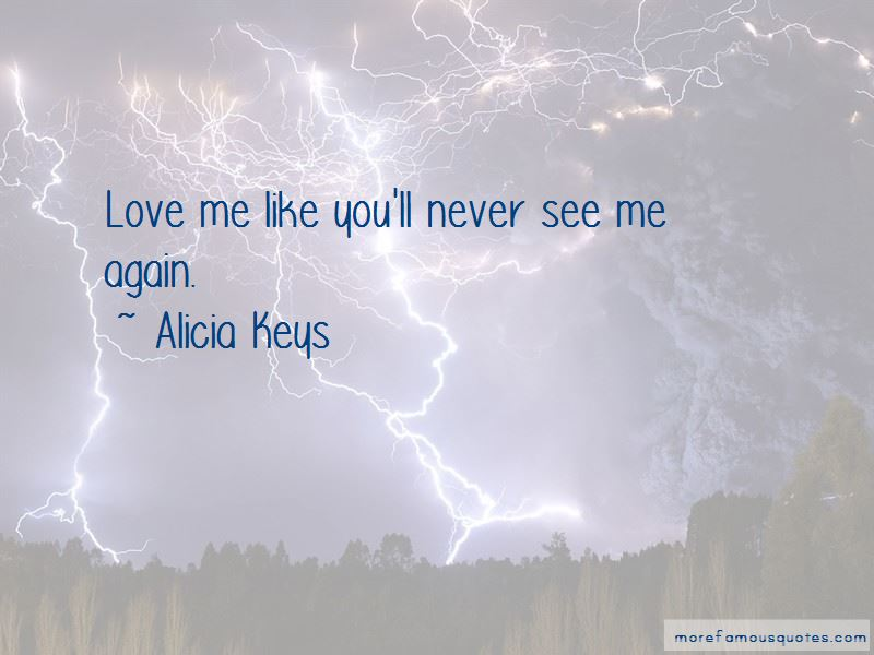 Like You'll Never See Me Again Quotes
