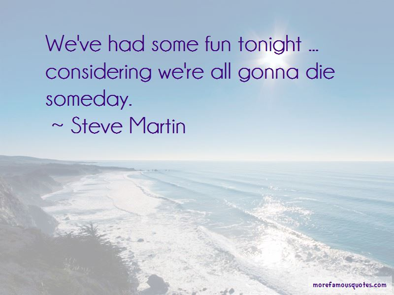 We're All Gonna Die Someday Quotes