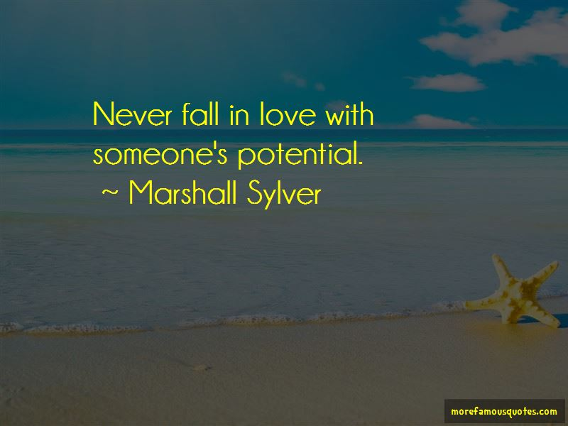 Never Fall In Love With Potential Quotes