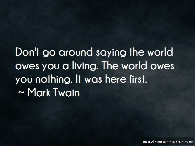 Quotes About The World Owes You Nothing