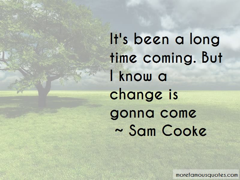 Quotes About A Change Is Gonna Come