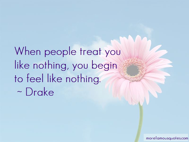 You Treat Me Like Nothing Quotes Pictures 3