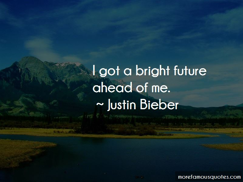 Bright Future Ahead Of Me Quotes