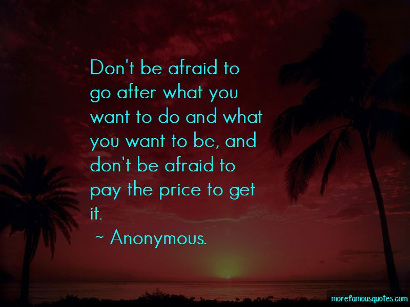 Don't Be Afraid To Go After What You Want Quotes