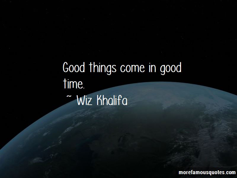 Good Things Come In Good Time Quotes Top 13 Quotes About Good
