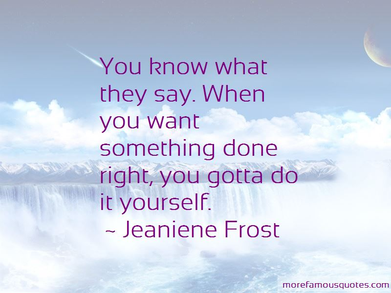 Gotta do it yourself quotes top 36 quotes about gotta do it gotta do it yourself quotes you know what they say when you want something done right solutioingenieria Choice Image