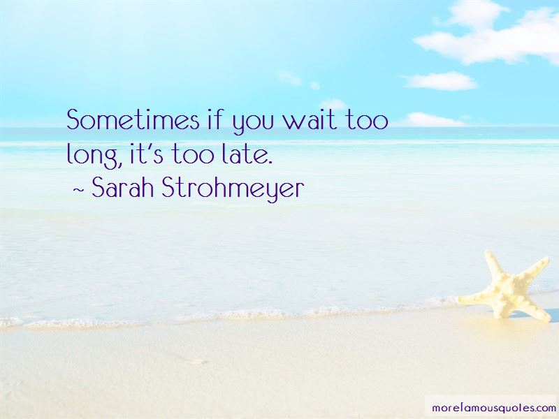 If You Wait Too Long Quotes
