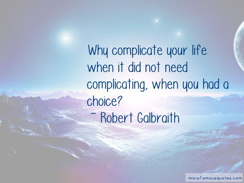Why Complicate Your Life Quotes