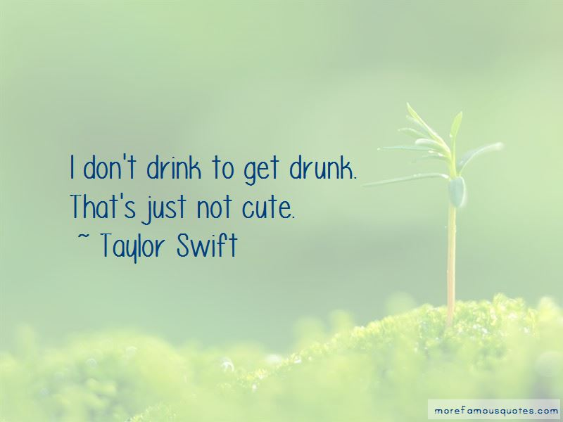 I Don't Drink To Get Drunk Quotes