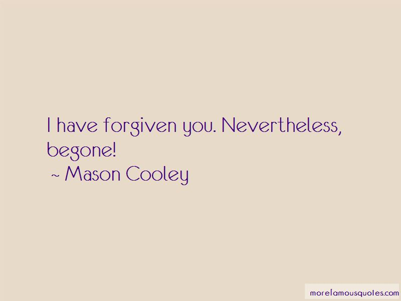 I Have Forgiven You Quotes