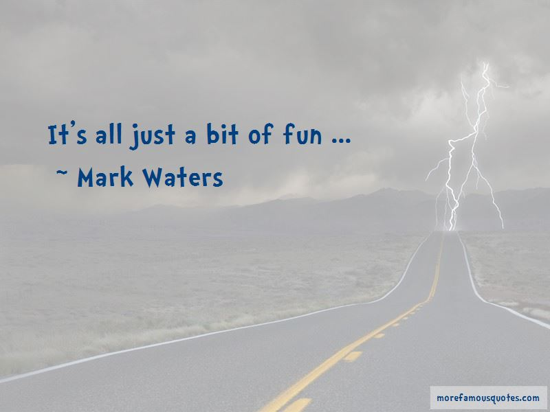 Just A Bit Of Fun Quotes