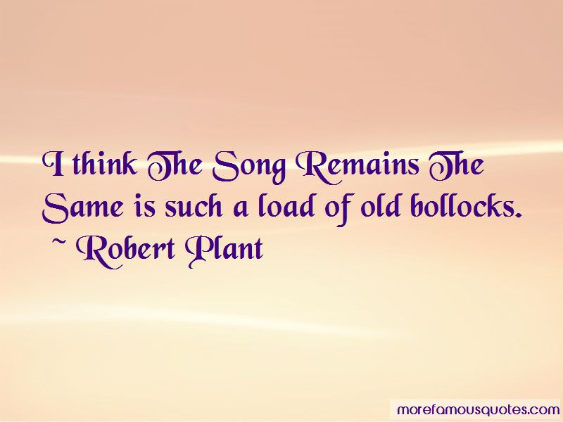 Song Remains The Same Quotes