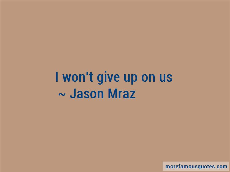Won\'t Give Up On Us Quotes: top 17 quotes about Won\'t Give ...