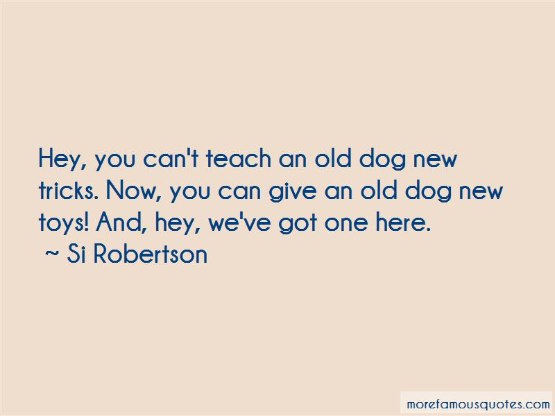 You Can't Teach An Old Dog New Tricks Quotes