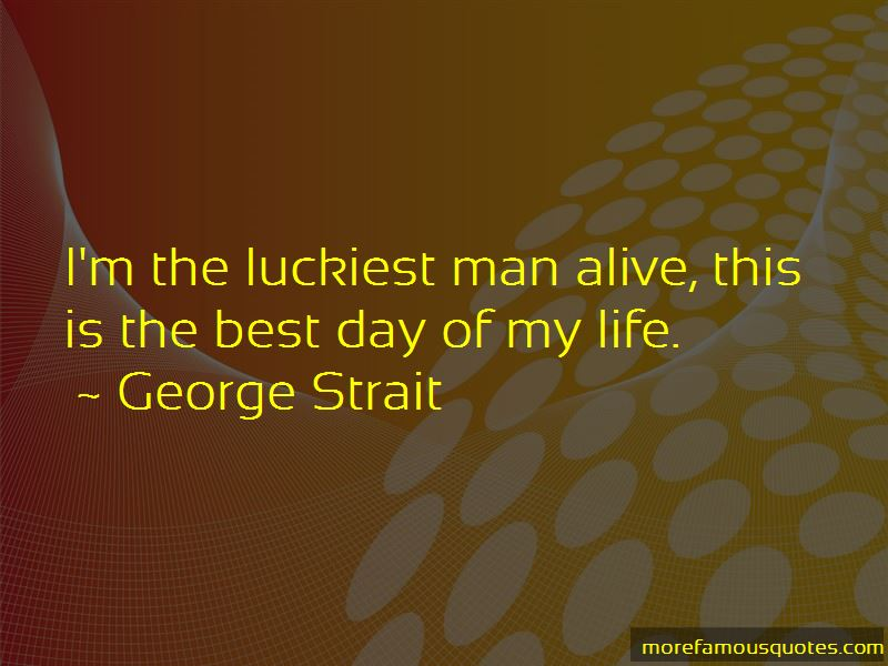 I Am The Luckiest Man Alive Quotes Pictures 4