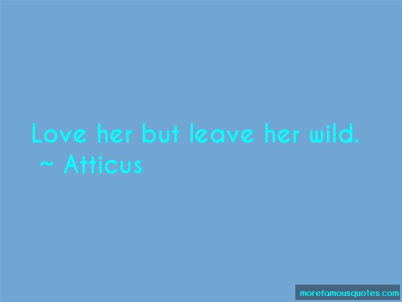 Love Her But Leave Her Wild Quotes