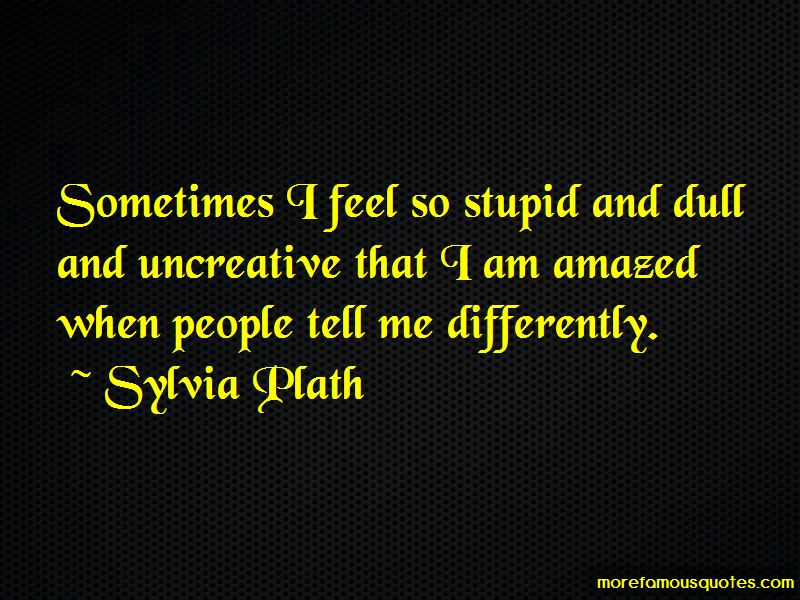 Sometimes I Feel Stupid Quotes Pictures 3