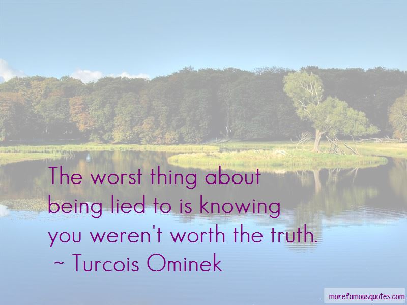 The Worst Thing About Being Lied To Quotes