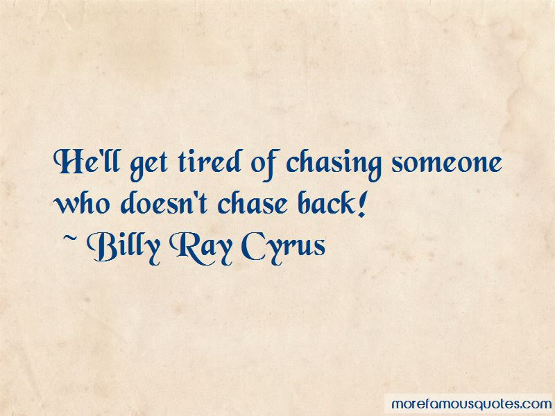 Tired Of Chasing Quotes