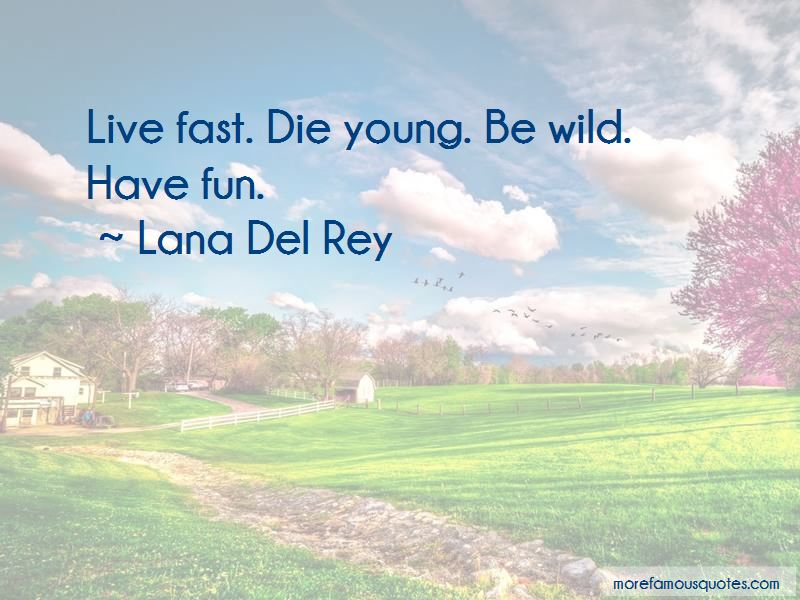 Live Fast Die Young Be Wild Have Fun Quotes