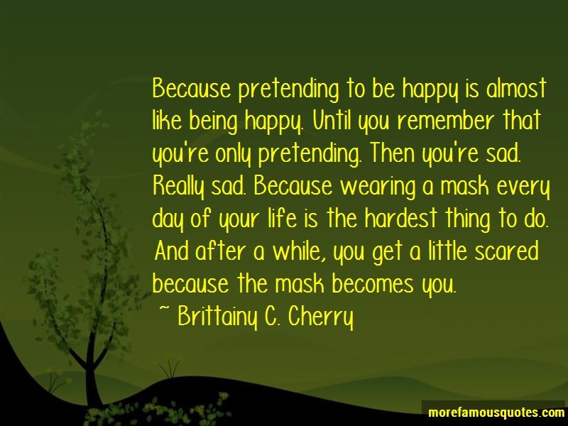 Pretending Sad Quotes Top 19 Quotes About Pretending Sad From