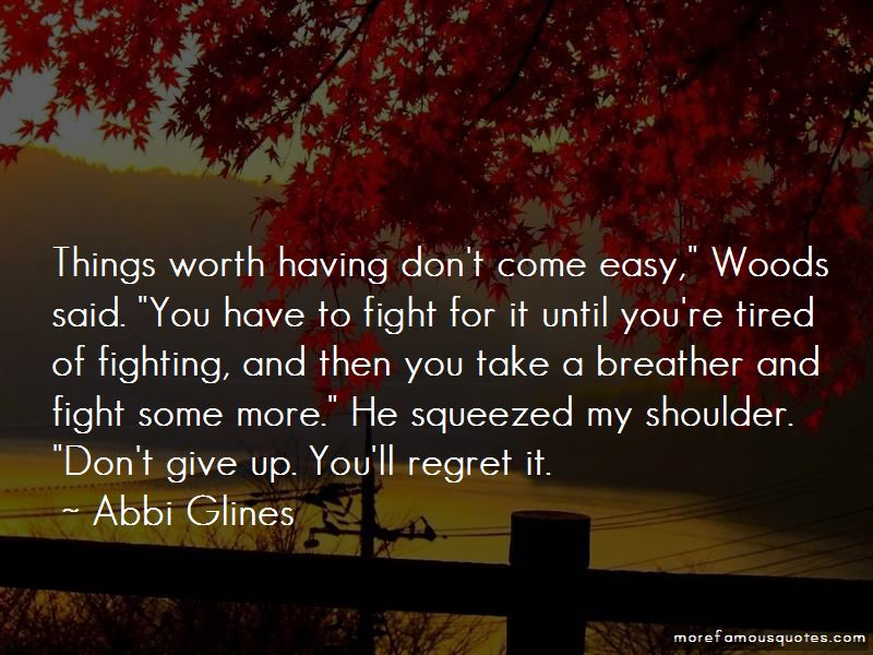 Things Worth Having Don't Come Easy Quotes