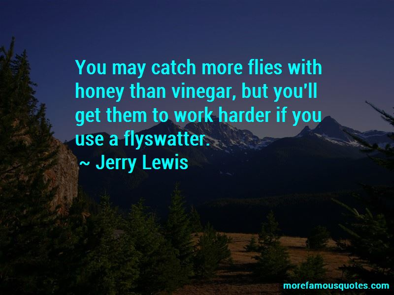 You Catch More Flies With Honey Than Vinegar Quotes Pictures 3
