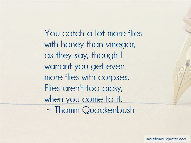 You Catch More Flies With Honey Than Vinegar Quotes