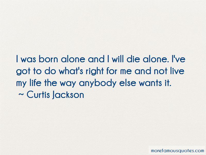 Born Alone Will Die Alone Quotes