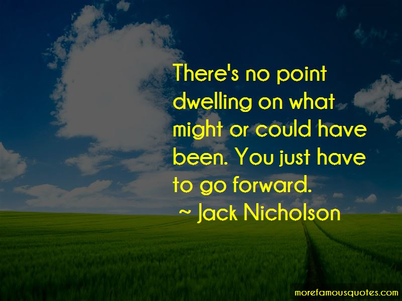 Dwelling On What Could Have Been Quotes