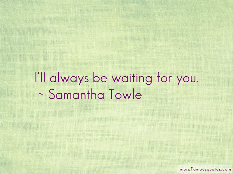 I'll Always Be Waiting For You Quotes: Top 2 Quotes About