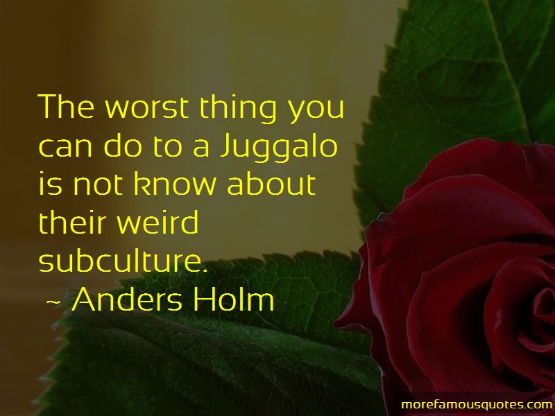 Juggalo Quotes Top 4 Quotes About Juggalo From Famous Authors