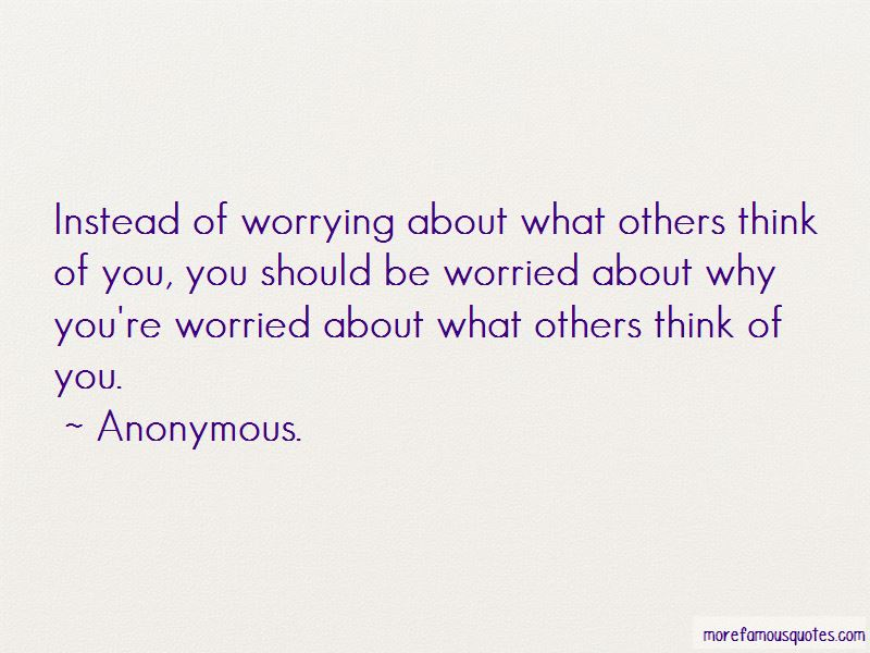 Why You So Worried About Me Quotes Pictures 2