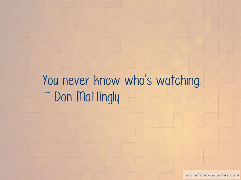 You Never Know Who's Watching Quotes