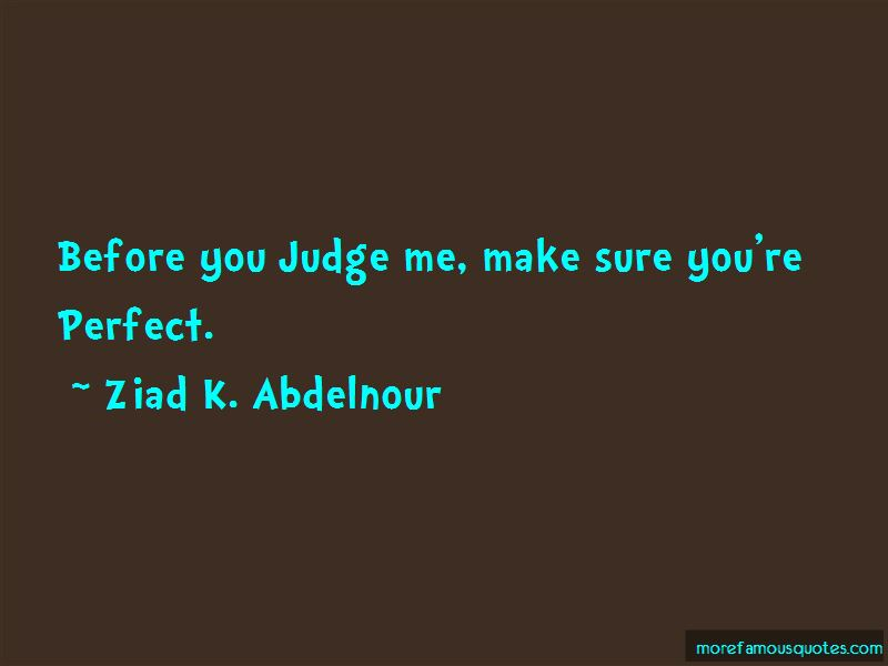 Before You Judge Me Make Sure Youre Perfect Quotes Top 1 Quotes