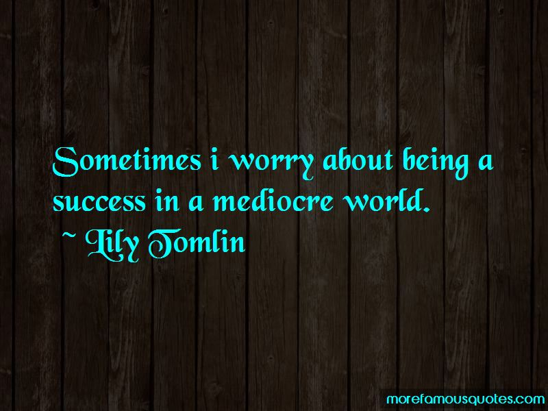 Mediocre World Quotes Pictures 2