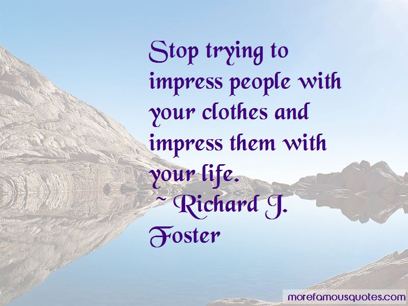 Stop Trying To Impress Quotes Pictures 2