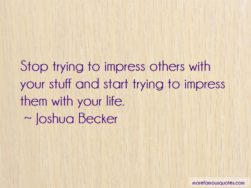 Stop Trying To Impress Quotes