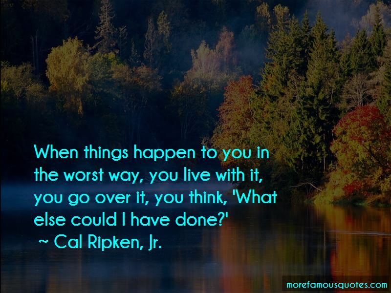 Worst Things Could Happen Quotes